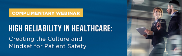 High Reliability in Healthcare: Creating the Culture and Mindset for Patient Safety